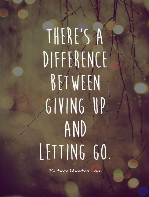 theres-a-difference-between-giving-up-and-letting-go-quote-1